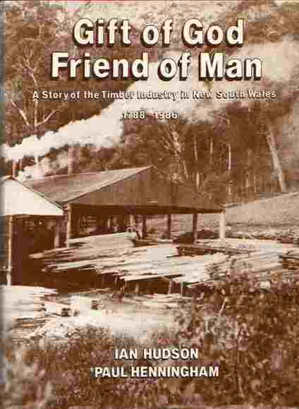 Gift of God - Friend of Man: A Story of the Timber Industry in New South Wales 1788-1986