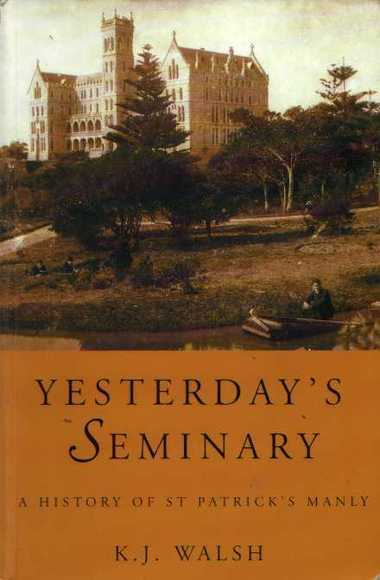 Yesterday's Seminary: A History of St Patrick's Manly