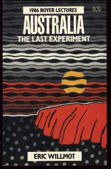 Australia: The Last Experiment. The 1986 Boyer Lectures