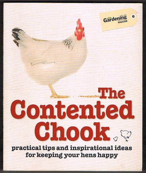 The Contented Chook: Practical tips and inspirational ideas for keeping your hens happy