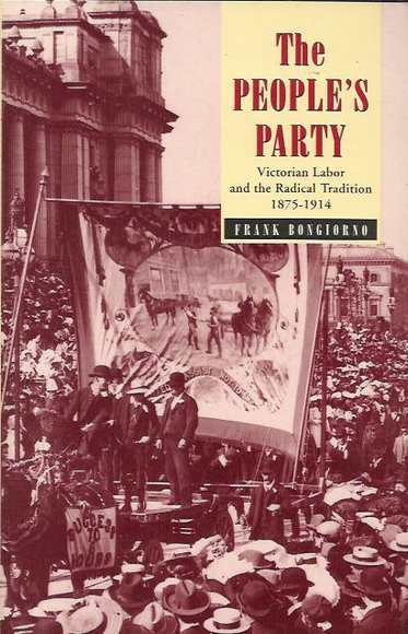 The People's Party: Victorian Labor and the Radical Tradition 1875-1914