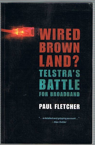 Wired Brown Land? Telstra\'s Battle for Broadband