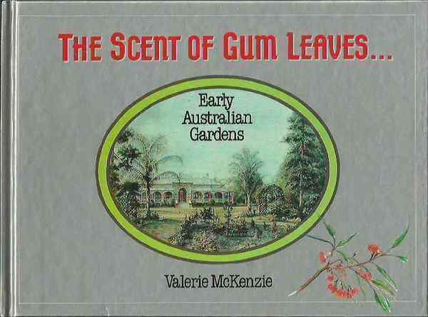 The Scent of Gum Leaves . . . Early Australian Gardens