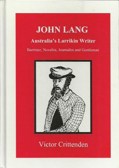 John Lang: Australia's Larrikin Writer. Barrister, Novelist, Journalist and Gentleman