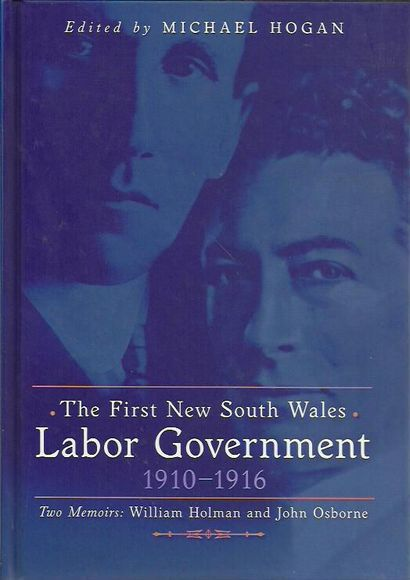 The First New South Wales Labor Government 1910-1916. Two Memoirs: William Holman and John Osborne