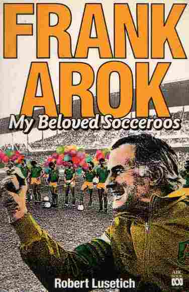 Frank Arok: My Beloved Socceroos