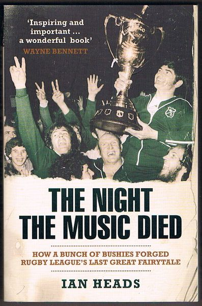 The Night the Music Died: How a Bunch of Bushies Forged Rugby League's Last Great Fairytale