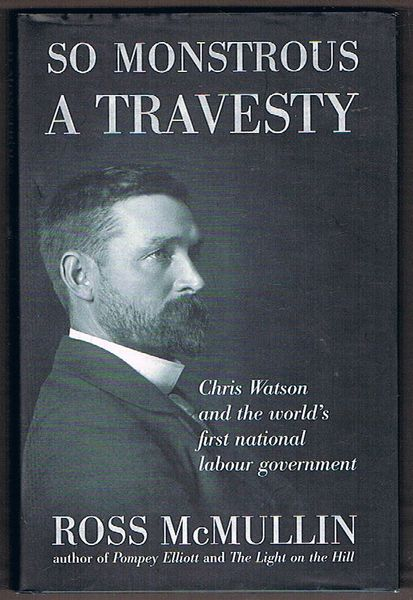 So Monstrous a Travesty: Chris Watson and the World's First National Labour Government