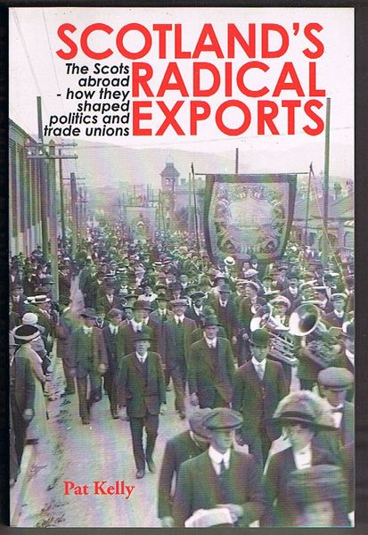 Scotland's Radical Exports: The Scots Abroad - How They Shaped Politics and Trade Unions