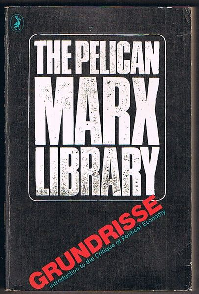 Grundrisse: Introduction to the Critique of Political Economy (Rough Draft). The Pelican Marx Library Series