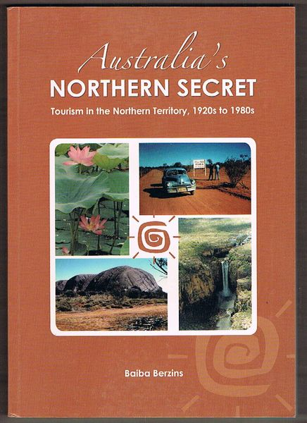 Australia's Northern Secret: Tourism in the Northern Territory, 1920s to 1980s