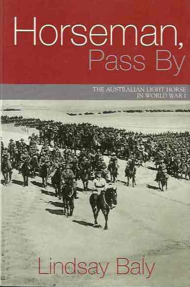 Horseman Pass By: The Australian Light Horse in World War I
