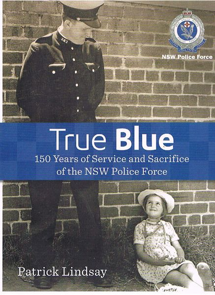 True Blue: 150 Years of Service and Sacrifice of the NSW Police Force