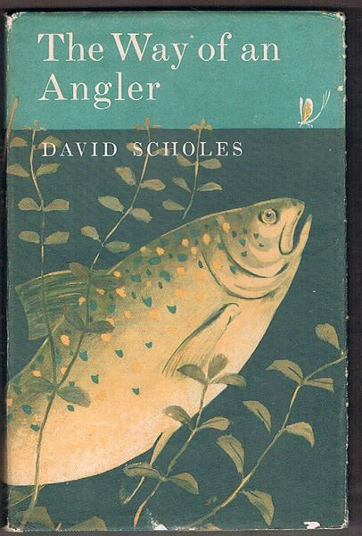 The Way of an Angler: An Appreciation of Fly-Fishing on Many Waters