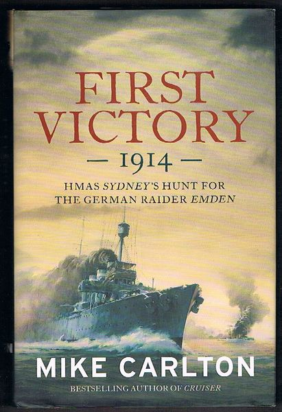 First Victory 1914: HMAS Sydney's Hunt for the German Raider Emden