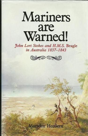 Mariners Are Warned: John Lort Stokes and H.M.S. Beagle in Australia 1837-1843