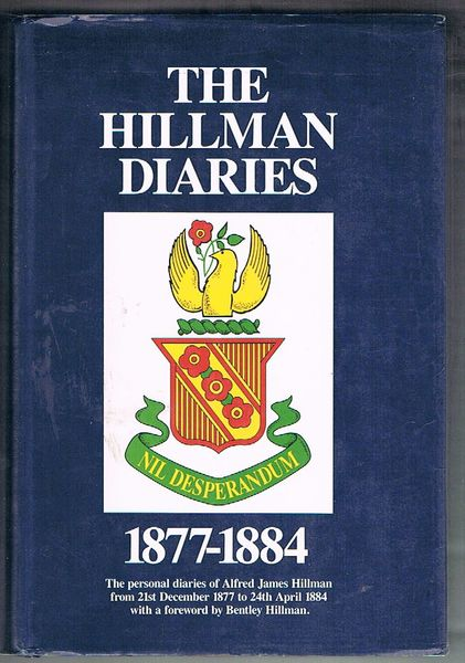 The Hillman Diaries 1877-1884: The Personal Diaries of Alfred James Hillman from 21st December 1877 to 24th April 1884
