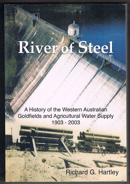 River of Steel: A History of the Western Australian Goldfields and Agricultural Water Supply 1902-2003