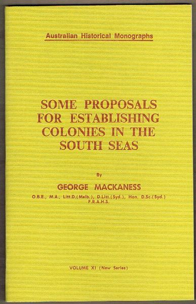 Some Proposals for Establishing Colonies in the South Seas. Australian Historical Monographs
