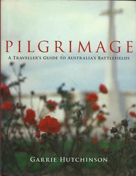 Pilgrimage: A Traveller's Guide to Australia's Battlefields
