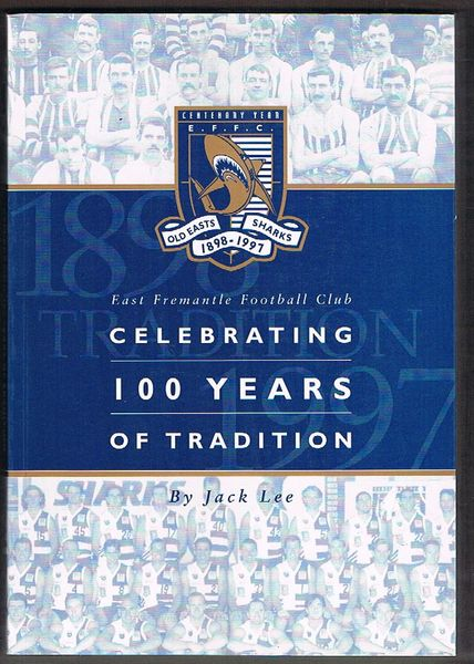 East Fremantle Football Club: Celebrating 100 Years of Tradition. A Trilogy of History Incorporating The Jubilee Book 1898-1947 by Dolph Heinrichs, Old Easts 1948-1975 and The Sharks Era 1976-1997 by Jack Lee