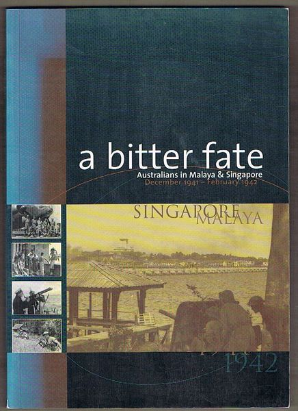 A Bitter Fate: Australians in Malaya and Singapore, December 1941-February 1942