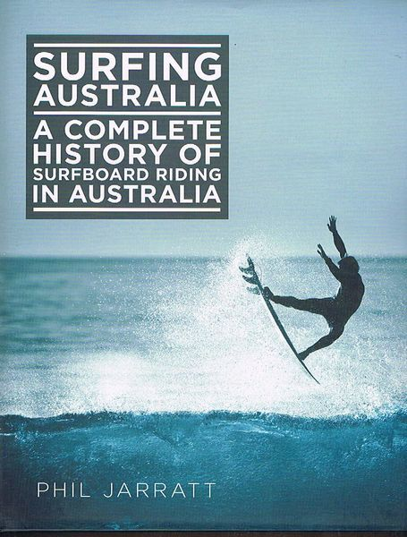 Surfing Australia: A Complete History of Surfboard Riding in Australia