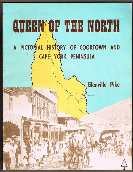 Queen of the North: A Pictorial History of Cooktown and Cape York Peninsula