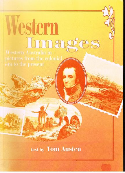 Western Images: Western Australia in Pictures from the Colonial Era to the Present