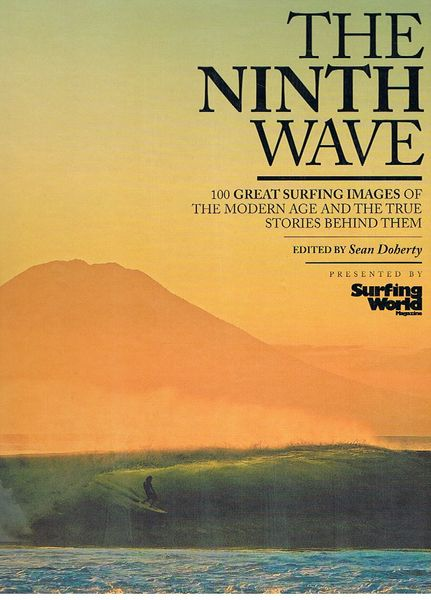 The Ninth Wave: 100 Great Surfing Images of the Modern Age and the True Stories Behind Them