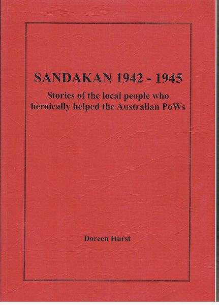 Sandakan 1942-1945: Stories of the Local People Who Heroically Helped the Australian POWs