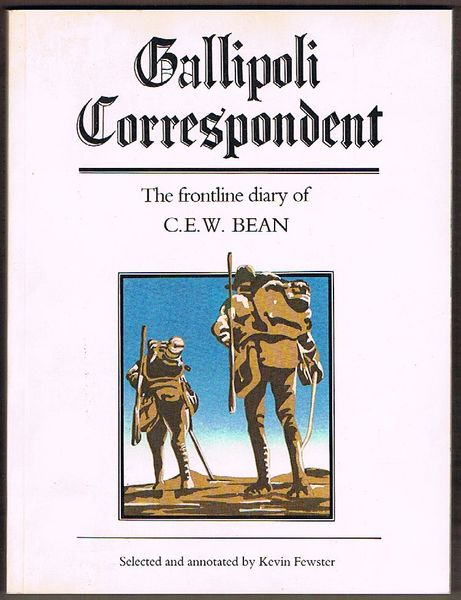 Gallipoli Correspondent: The Frontline Diary of C.E.W. Bean