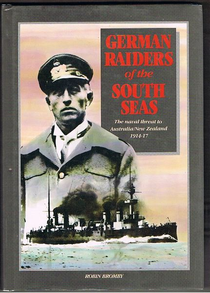 German Raiders of the South Seas: The Naval Threat to Australia/New Zealand 1914-17