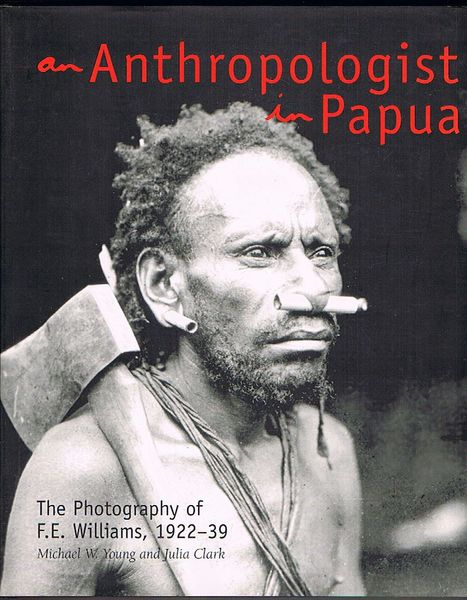 An Anthropologist in Papua: The Photography of F.E. Williams, 1922-39