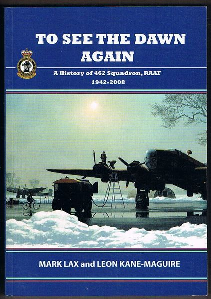 To See the Dawn Again: A History of 462 Squadron, RAAF 1942-2008