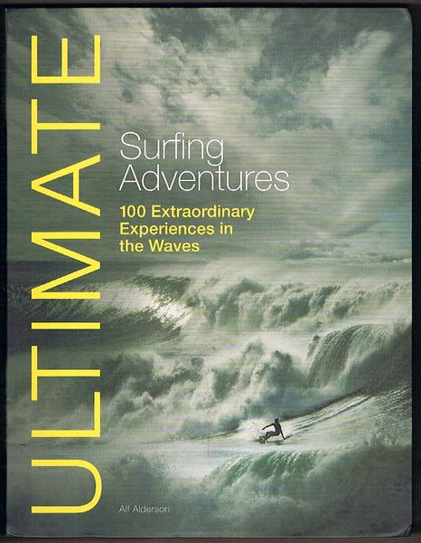Ultimate Surfing Adventures: 100 Extraordinary Experiences in the Waves