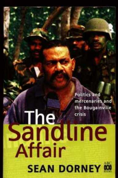 The Sandline Affair: Politics and Mercenaries and the Bougainville Crisis