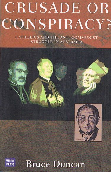 Crusade or Conspiracy? Catholics and the Anti-Communist Struggle in Australia