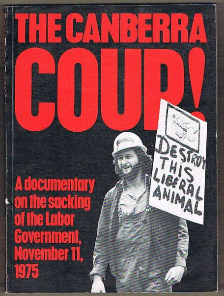 The Canberra Coup: A documentary on the Sacking of the Labor Government, November 11, 1975