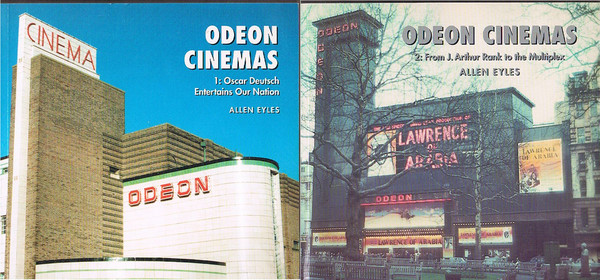 Odeon Cinemas. Volume 1: Oscar Deutsch Entertains Our Nation; Volume 2: From J. Arthur Rank to the Multiplex