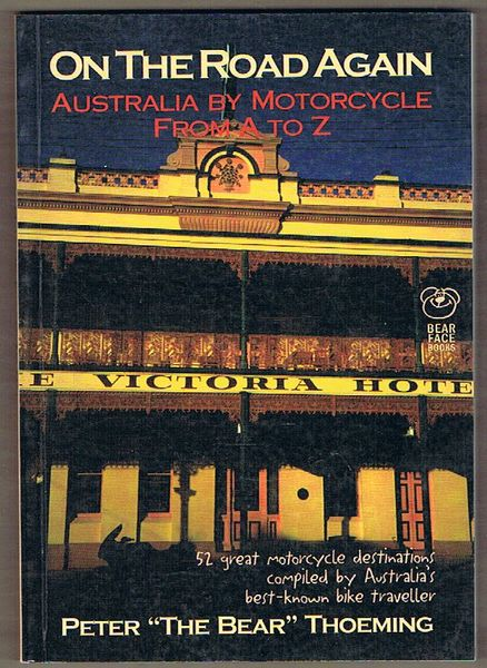 On the Road Again: Australia by Motorcycle From A to Z. 52 great motorcycle destinations