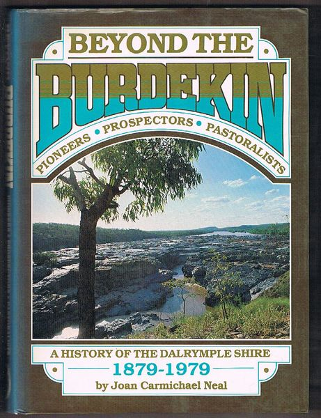 Beyond the Burdekin: Pioneers, Prospectors, Pastoralists. A history of the Dalrymple Shire 1879-1979