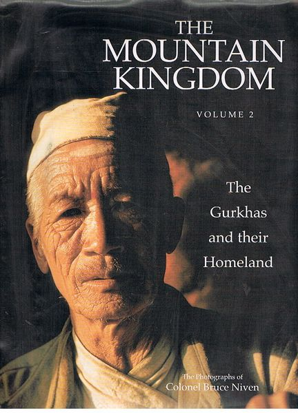 The Mountain Kingdom: Volume 2. The Gurkhas and their Homeland. The Photographs of Colonel Bruce Niven