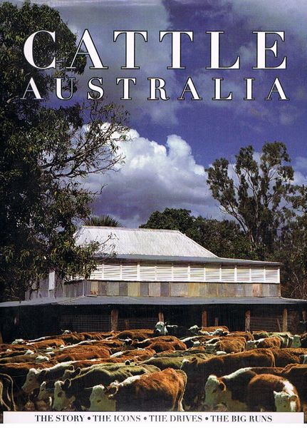 Cattle Australia: The Story, The Icons, The Drives, The Big Runs
