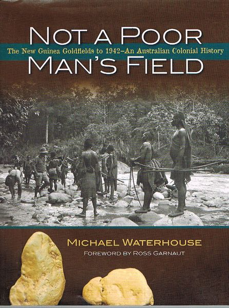 Not a Poor Man's Field: The New Guinea Goldfields to 1942 - An Australian Colonial History