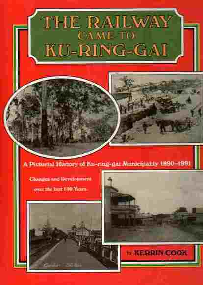 The Railway Came to Ku-ring-gai: A Pictorial History of Ku-ring-gai Municipality 1890-1991