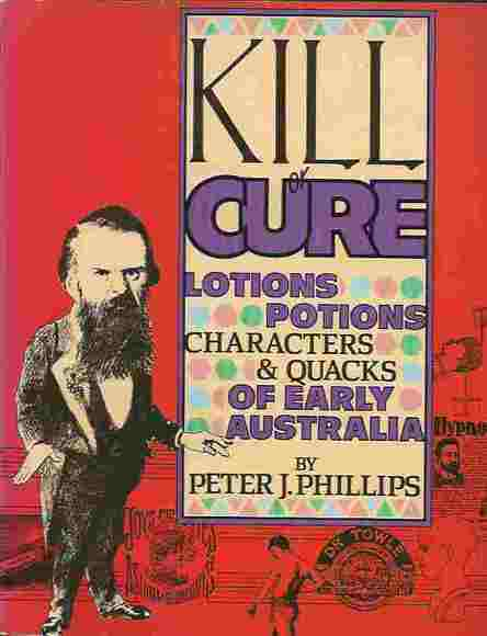 Kill or Cure: Lotions, Potions, Characters and Quacks of Early Australia