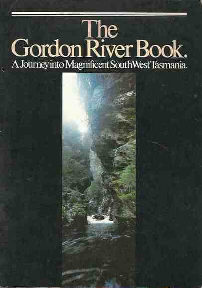 The Gordon River Book: A Journey into Magnificent South West Tasmania