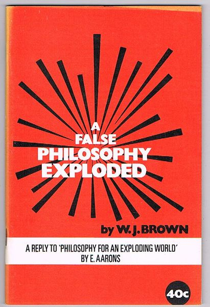A False Philosophy Exploded: A Reply to 'Philosophy for an Exploding World' by E. Aarons