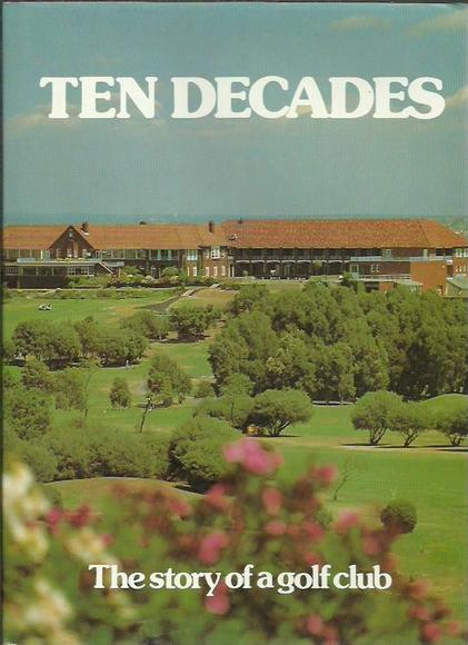Ten Decades 1882-1982: A story of the events which go to make the history of 100 Years of The Australian Golf Club